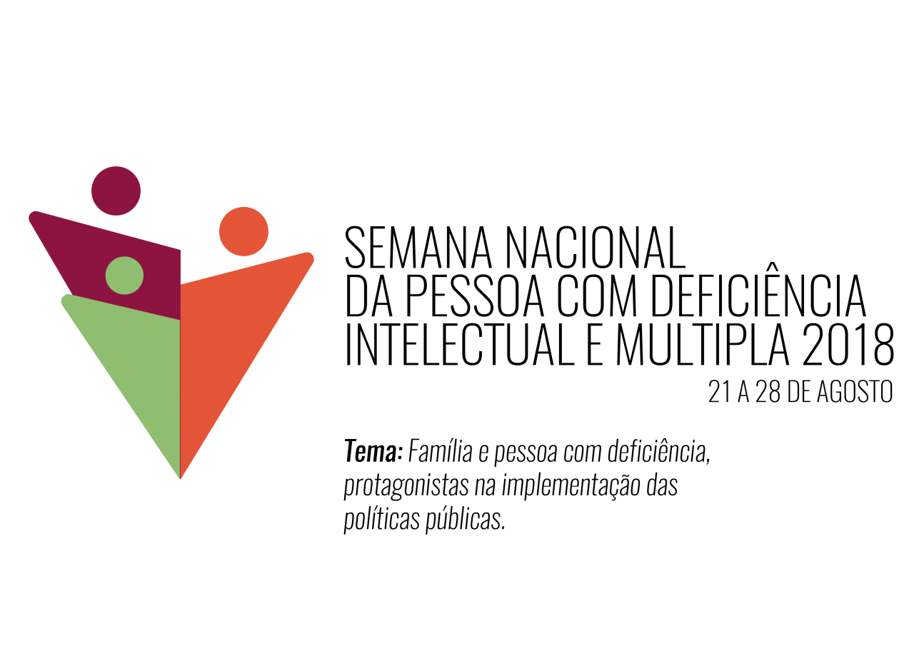Semana Nacional da Pessoa com Deficiência Intelectual e Múltipla 2018. 21 a 28 de agosto. Tema: Família e pessoa com deficiência, protagonistas na implementação das políticas públicas.